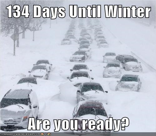 134 Days Until Winter  Are you ready?