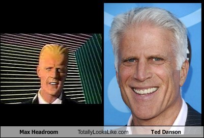 totally looks like,funny,Ted Danson,max headroom