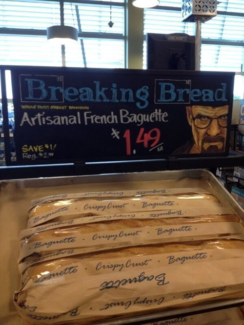 breaking bad,baguettes,walter white,breaking bread,monday thru friday,g rated