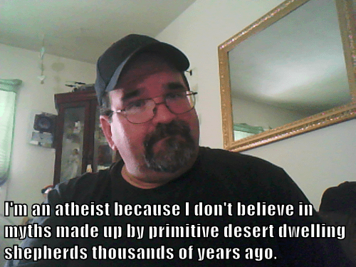 I'm an atheist because I don't believe in myths made up by primitive desert dwelling shepherds thousands of years ago.