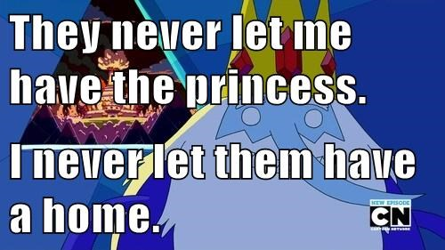 They never let me have the princess.  I never let them have a home.