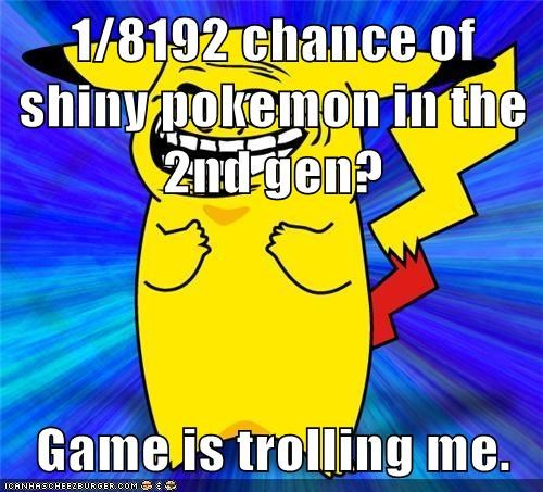 1/8192 chance of shiny pokemon in the 2nd gen?  Game is trolling me.
