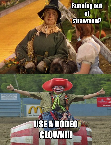 Running out of Strawmen? Use a rodeo clown!