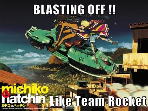 BLASTING OFF !!  Like Team Rocket