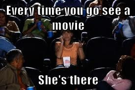 Every time you go see a movie  She's there