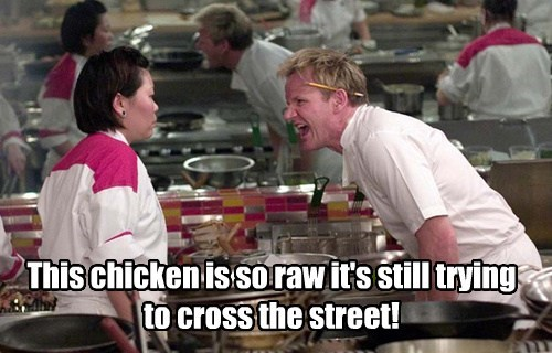 This chicken is so raw it's still trying to cross the street!