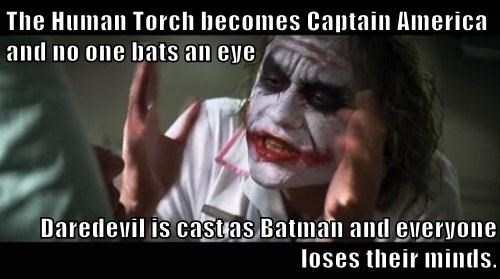 The Human Torch becomes Captain America and no one bats an eye  Daredevil is cast as Batman and everyone loses their minds.