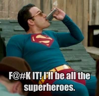 F@#K IT! I'll be all the superheroes.