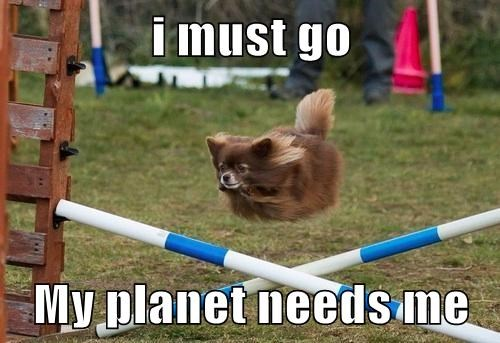I Must Go My Planet Needs Me