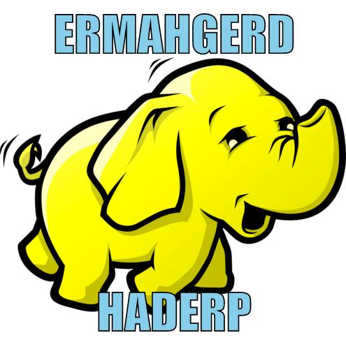wall-eyed Hadoop mascot: ERMAHGERD - HADERP