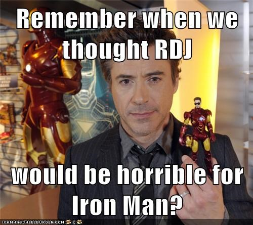 Remember when we thought RDJ  would be horrible for Iron Man?