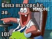Bona masepe ke ao..  LOL