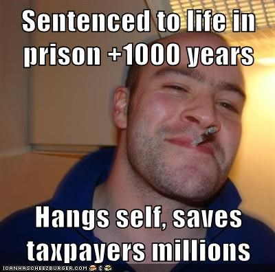 Sentenced to life in prison +1000 years  Hangs self, saves taxpayers millions