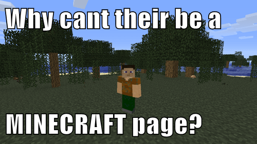 Why cant their be a  MINECRAFT page?