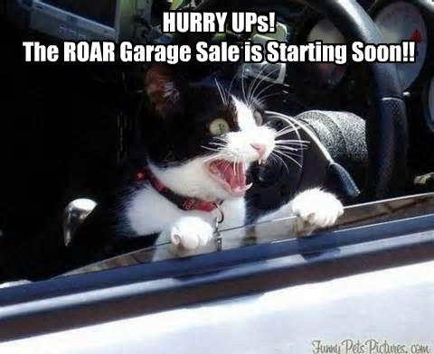 HURRY UPs! The ROAR Garage Sale is Starting Soon!!