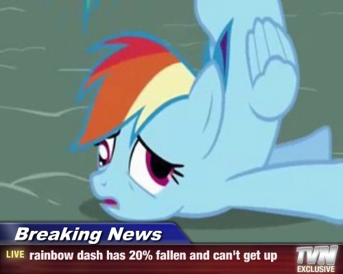 Breaking News - rainbow dash has 20% fallen and can't get up