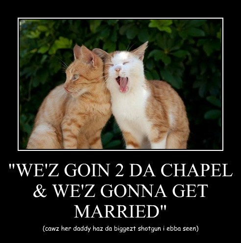 """WE'Z GOIN 2 DA CHAPEL & WE'Z GONNA GET MARRIED"""