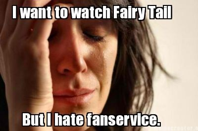 anime,fairy tail,fandom problems,First World Problems,fanservice