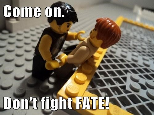 Come on.  Don't fight FATE!