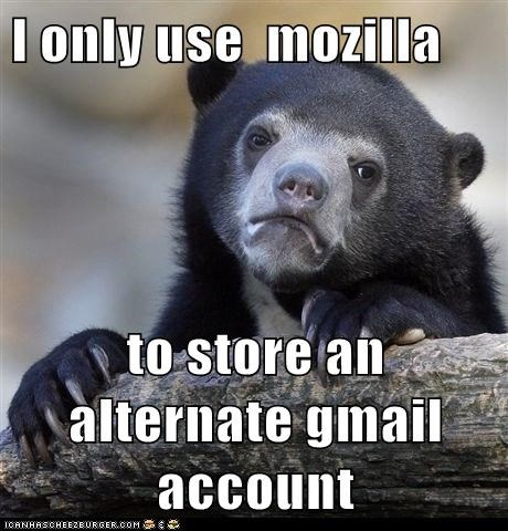 I only use  mozilla  to store an alternate gmail account