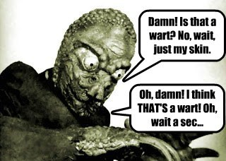 A wart is the LEAST of your problems.