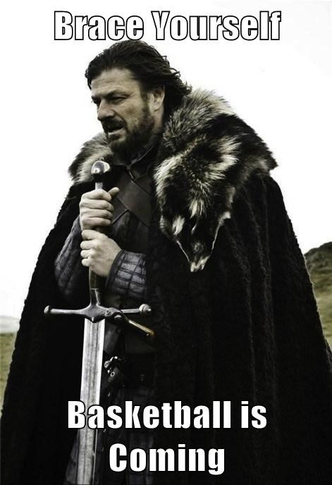 Brace Yourself  Basketball is Coming