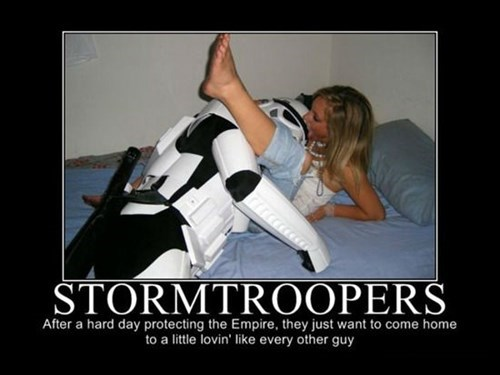 Stormtroopers Have Needs Too