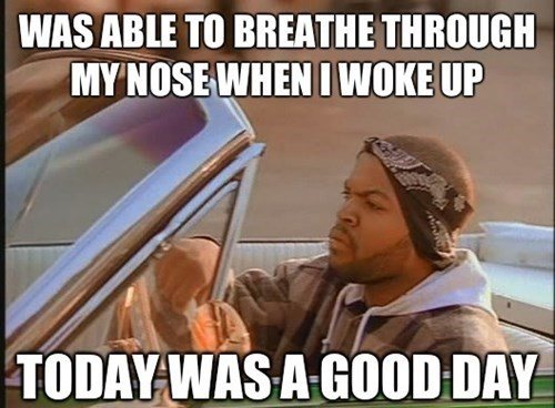 today was a good day,colds,Memes,sick