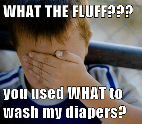 WHAT THE FLUFF???  you used WHAT to wash my diapers?