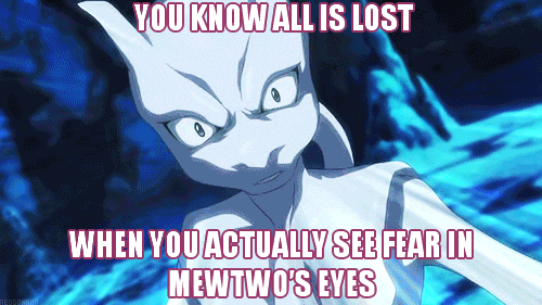 According to Mewtwo, We Are Goners