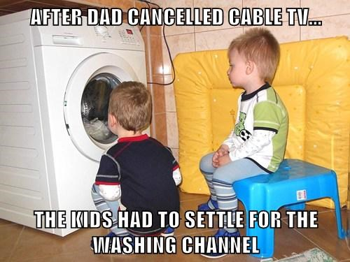 AFTER DAD CANCELLED CABLE TV...  THE KIDS HAD TO SETTLE FOR THE WASHING CHANNEL