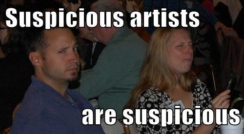 Suspicious artists  are suspicious
