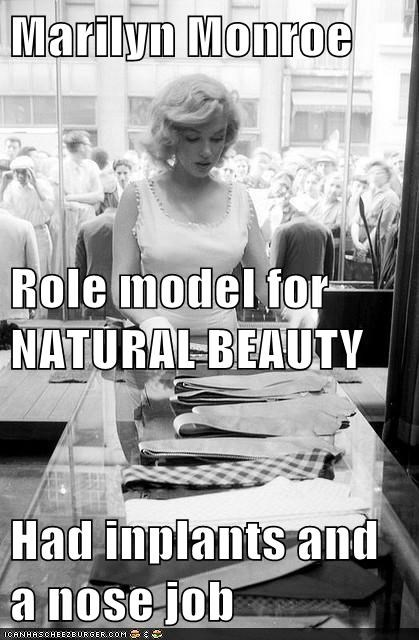 Marilyn Monroe Role model for NATURAL BEAUTY Had inplants and a nose job
