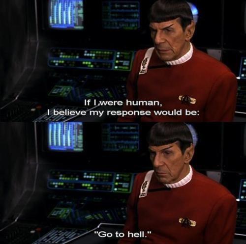 go to hell,Spock,human,Star Trek