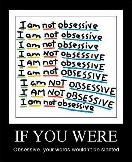 Yeah, Learn to Be More Obsessive