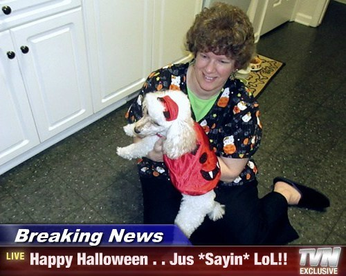 Breaking News - Happy Halloween . . Jus *Sayin* LoL!!