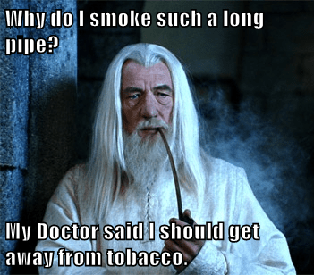 Why do I smoke such a long pipe?  My Doctor said I should get away from tobacco.