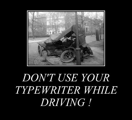 DON'T USE YOUR TYPEWRITER WHILE DRIVING !