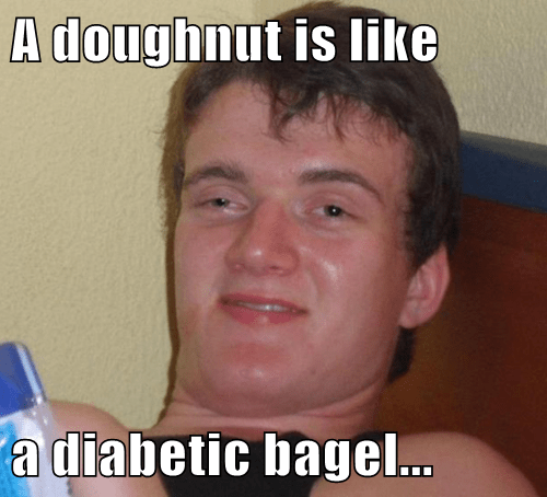 A doughnut is like  a diabetic bagel...