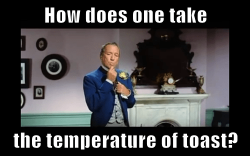 How does one take  the temperature of toast?
