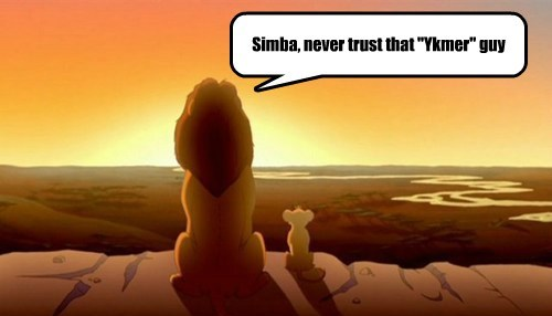 "Simba, never trust that ""Ykmer"" guy"