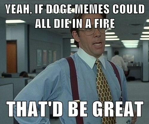 Memes,that'd be great,doge
