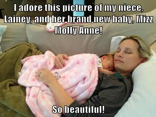I adore this picture of my niece, Lainey, and her brand new baby, Mizz Molly Anne!  So beautiful!