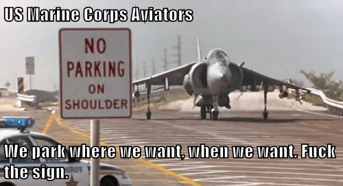 US Marine Corps Aviators  We park where we want, when we want. f*ck the sign.