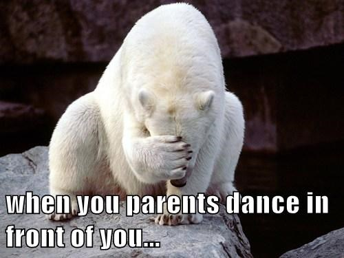 when you parents dance in front of you...