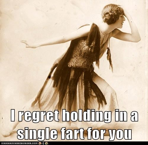 I regret holding in a single fart for you