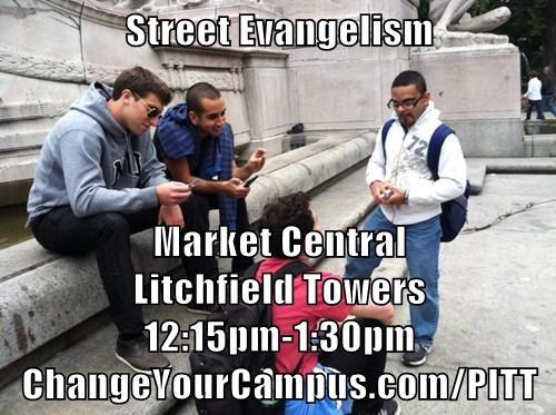 Street Evangelism  Market Central                                                    Litchfield Towers                                                              12:15pm-1:30pm                                                                    ChangeYou