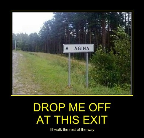 DROP ME OFF  AT THIS EXIT