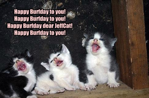 Hab fun on your Burfday, JeffCat!