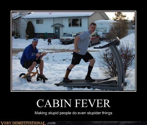 cabin fever,funny,wtf,winter